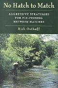 No Hatch to Match Aggressive Strategies for Fly-Fishing Between Hatches