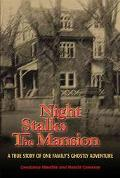 Night Stalks the Mansion A True Story of One Family's Ghostly Adventure