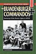 Brandenberger Commandos Germany's Elite Warrior Spies In World War II
