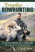 Trophy Bowhunting Plan the Hunt of a Lifetime And Bag One for the Record Books