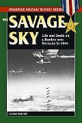 Savage Sky Life and Death in a Bomber over Germany in 1944