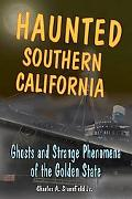 Haunted Southern California: Ghosts and Strange Phenomena of the Golden State