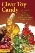 Clear Toy Candy : All about the Traditional Holiday Treat with Steps for Making Your Own Candy