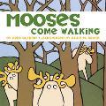 Mooses Come Walking