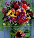 Backyard Bouquets: Growing Great Flowers for Simple Arrangements - Georgeanne Brennan - Pape...