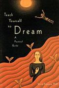 Teach Yourself to Dream A Practical Guide to Unleashing the Power of the Subconscious Mind
