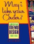 May I Take Your Order?: American Menu Design, 1920-1960