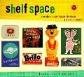 Shelf Space Modern Package Design, 1945-1965