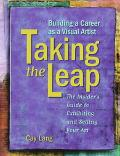 Taking the Leap Building a Career As a Visual Artist