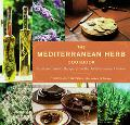 The Mediterranean Herbs Cookbook, Fresh and Savory Recipes from the Meditarranean Garden