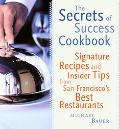 Secrets of Success Cookbook Signature Recipes and Insider Tips from San Francisco's Best Res...