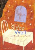 Learn to Sleep Well A Practical Guide to Getting a Good Night's Rest