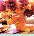 Flowers for the Table Arrangements and Bouquets for All Seasons
