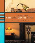 Living in the Arts and Crafts Style A Home Decorating Workbook