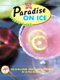 Paradise on Ice 50 Fabulous Tropical Cocktails