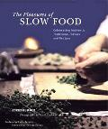 Pleasures of Slow Food Celebrating Authentic Traditions, Flavors, and Recipes