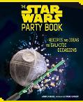 Star Wars Party Book Recipes and Ideas for Galactic Occasions