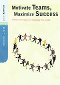 Motivate Teams, Maximize Success Effective Strategies for Realizing Your Goals