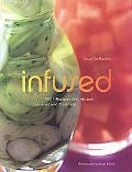 Infused 100+ Recipes for Infused Liquers And Cocktails