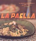 La Paella Deliciously Authentic Rice Dishes from Spain's Mediterranean Coast