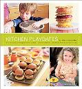 Kitchen Playdates Easy Ideas for Entertaining That Include the Kids 70 Delicious Recipes Plu...