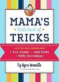 Mama's Little Book of Tricks Fun Games, Cool Feats, Nifty Knowledge