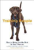 Training People How to Bring Out the Best in Your Human the Definitive Guide