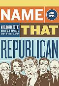 Name That Republican A Field Guide to the Rogues and Rascals of the Gop