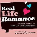 Real Life Romance Everyday Wisdom on Love, Sex, and Relationships