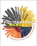 New Photography Manual The Complete Guide to Film and Digital Cameras and Techniques