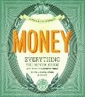 Money : Everything You Never Knew about Your Favorite Thing to Covet, Save and Spend
