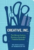 Creative, Inc : The Ultimate Guide to Running a Successful Freelance Business