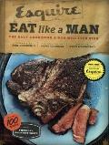 Eat Like a Man : The Only Cookbook a Man Will Ever Need