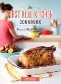 First Real Kitchen Cookbook : 100 Recipes and Tips for New Cooks