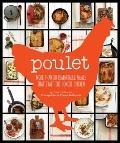 Poulet : 55 Remarkable Meals That Exalt the Honest Chicken