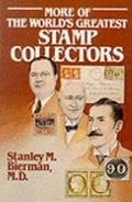 More of the World's Greatest Stamp Collectors