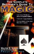 Complete Beginner's Guide to Magic: 100 Secrets of the Greatest Magicians Revealed - Walter ...