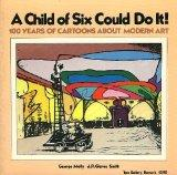 A Child of Six Could Do It! 100 Years of Cartoons About Modern Art