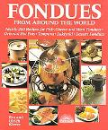 Fondues from Around the World Nearly 200 Recipes for Fish, Cheese and Meat Fondues, Oriental...