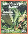 Aquarium Plants Manual Expert Advice on Selection, Planting, Care, and Propagation