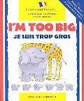 I'm Too Big/Je Suis Trop Gros Je Suis Trop Gros