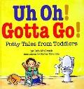 Uh Oh! Gotta Go! Potty Tales from Toddlers