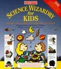 Science Wizardry for Kids: Authentic, Safe Scientific Experiments Kids Can Perform!