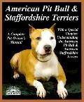 American Pit Bull and Staffordshire Terriers: A Complete Pet Owner's Manual