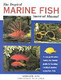 Tropical Marine Fish Survival Manual A Comprehensive Family-By-Family Guide to Keeping Tropi...