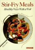 Stir-Fry Meals: Healthy Ways with a Wok - Olivia Wu - Paperback - REVISED