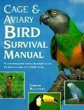 Cage and Aviary Bird Survival Manual A Comprehensive Family-By-Family Guide to Keeping Cage ...