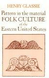 Pattern in the Material Folk Culture of the Eastern United States (Folklore and Folklife)