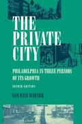 Private City Philadelphia in Three Periods of Its Growth