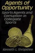 Agents of Opportunity: Sports Agents and Corruption in Collegiate Sports